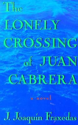 The Lonely Crossing of Juan Cabrera By Fraxedas, J. Joaquin