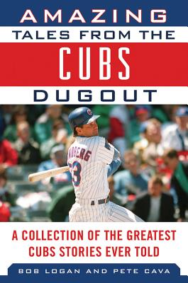 Amazing Tales from the Cubs Dugout By Logan, Bob/ Cava, Pete/ Williams, Billy (FRW)